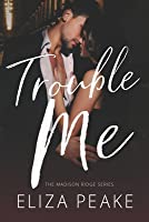 Trouble Me: A Small Town Contemporary Romance