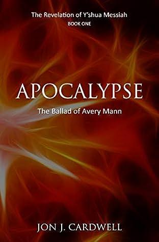 Apocalypse: the Ballad of Avery Mann (The Revelation of Y'shua Messiah Book 1)