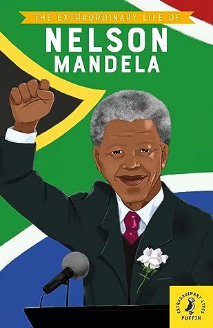 The Extraordinary Life of Nelson Mandela (Extraordinary Lives)