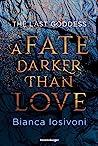 A Fate Darker than Love (Last Goddess, #1)