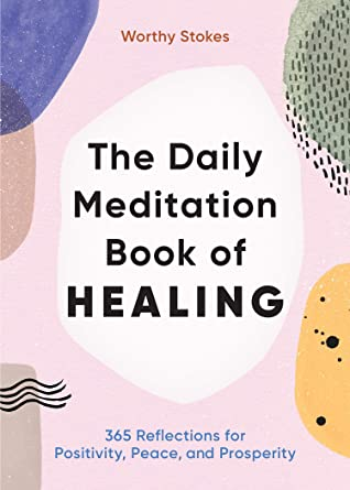 The Daily Meditation Book of Healing by Worthy Stokes
