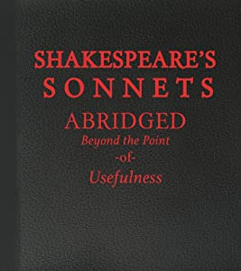 Shakespeare's Sonnets: Abridged Beyond the Point of Usefulness