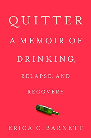 Quitter: A Memoir of Drinking, Relapse, and Recovery