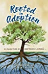 Rooted in Adoption: A Collection of Adoptee Reflections