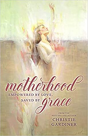Motherhood: Empowered by Love, Saved by Grace