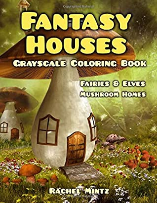 Fantasy Houses Grayscale Coloring Book: Fairies & Elves Mushroom Homes
