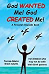 God Wanted Me! God Created Me!: For children who may not be with their birth parents