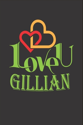 I Love You Gillian: Fill In The Blank Book To Show Love And Appreciation To Gillian For Gillian's Birthday Or Valentine's Day To Write Reasons Why You Love Gillian