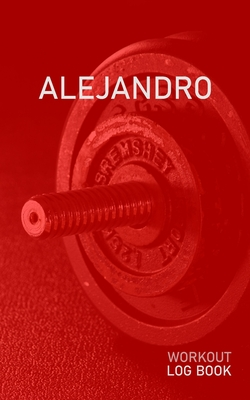 Alejandro: Blank Daily Health Fitness Workout Log Book - Track Exercise Type, Sets, Reps, Weight, Cardio, Calories, Distance & Time - Record Stretches Warmup Cooldown & Water Intake - Personalized First Name Initial A Red Dumbbell Cover