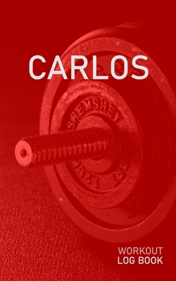Carlos: Blank Daily Health Fitness Workout Log Book - Track Exercise Type, Sets, Reps, Weight, Cardio, Calories, Distance & Time - Record Stretches Warmup Cooldown & Water Intake - Personalized First Name Initial C Red Dumbbell Cover