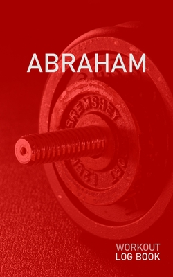 Abraham: Blank Daily Health Fitness Workout Log Book - Track Exercise Type, Sets, Reps, Weight, Cardio, Calories, Distance & Time - Record Stretches Warmup Cooldown & Water Intake - Personalized First Name Initial A Red Dumbbell Cover