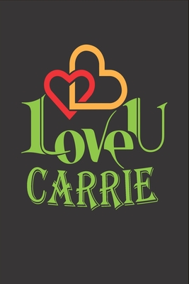 I Love You Carrie: Fill In The Blank Book To Show Love And Appreciation To Carrie For Carrie's Birthday Or Valentine's Day To Write Reasons Why You Love Carrie