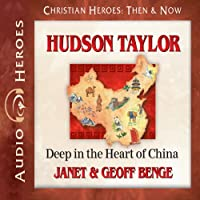 Hudson Taylor: Deep in the Heart of China (Christian Heroes: Then & Now, #3)