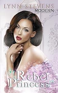 Rebel Princess (Modern Princess Collection, #4)