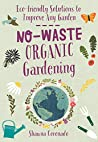 No-Waste Organic Gardening:Eco-friendly Solutions to Improve any Garden
