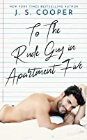 To The Rude Guy in Apartment Five (The Inappropriate Bachelors)