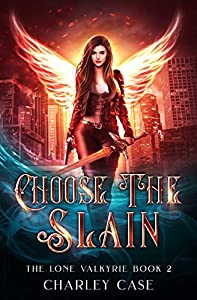 Choose The Slain (The Lone Valkyrie Book 2)