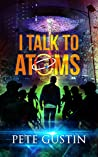 I Talk to Atoms