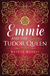 Emmie and the Tudor Queen by Natalie Murray
