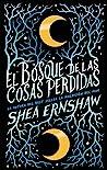 El bosque de las cosas perdidas by Shea Ernshaw