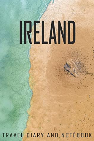 Ireland Travel Diary and Notebook: Travel Diary for Ireland. A logbook with important pre-made pages and many free sites for your travel memories. For a present, notebook or as a parting gift