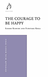 The Courage to be Happy: True Contentment Is In Your Power