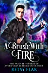 A Brush with Fire (The Vampire Hunters of Eversfield Academy: Book 4)