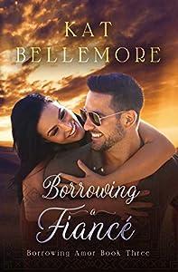 Borrowing a Fiancé: A Sweet Romance (Borrowing Amor Book Three)