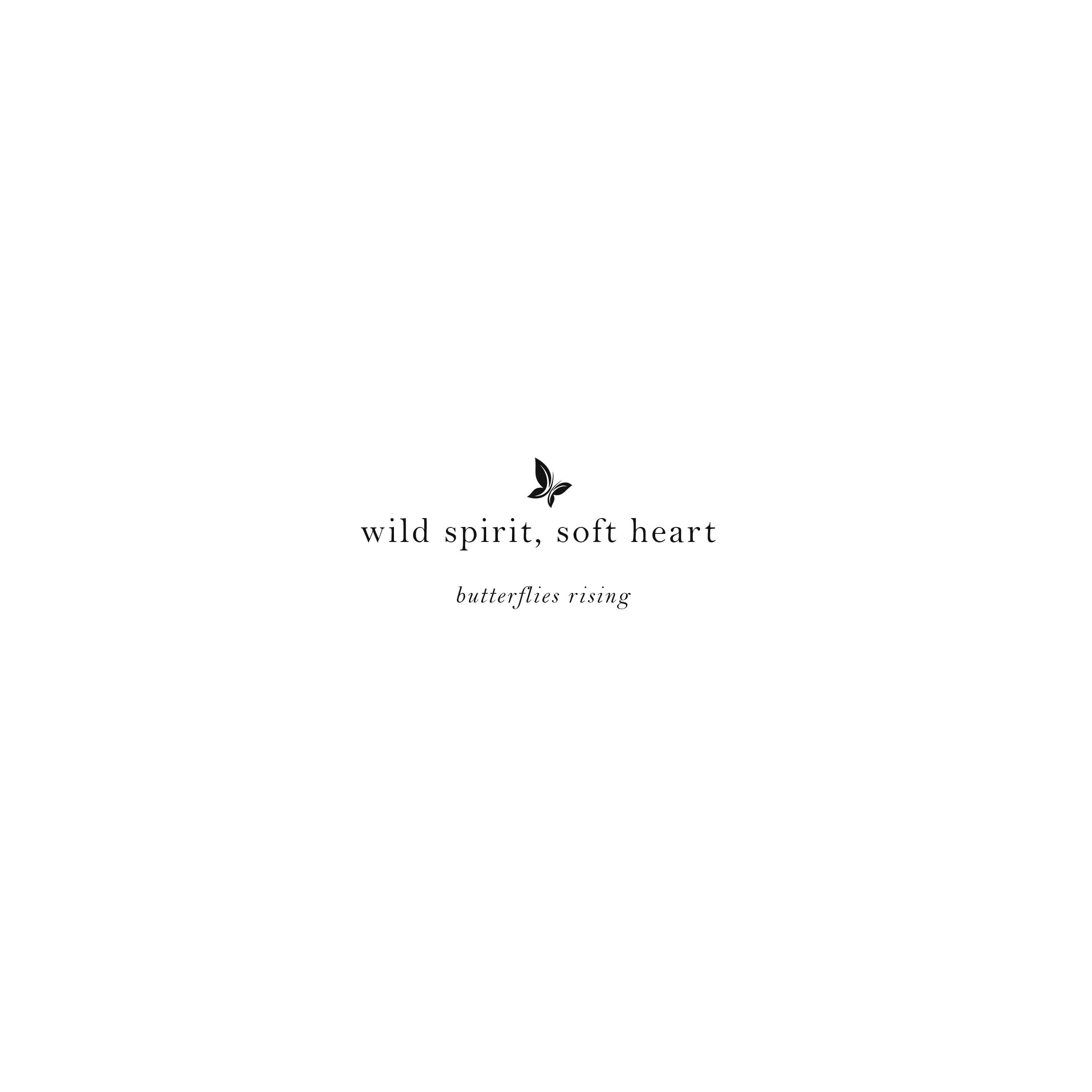 wild spirit, soft heart by butterflies rising