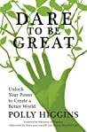 Dare to Be Great: Unlock Your Power to Create a Better World