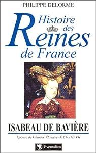 Histoire Des Reines De France:  Isabeau De Bavière