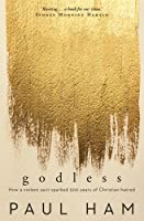 Godless: How a violent sect sparked 500 years of Christian hatred