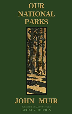Our National Parks (Legacy Edition): Historic Explorations Of Priceless American Treasures (The Doublebit John Muir Collection)