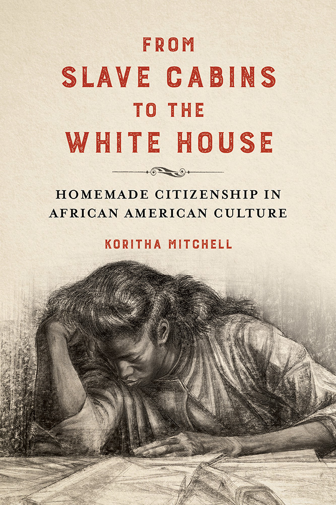 From Slave Cabins to the White House: Homemade Citizenship in African American Culture