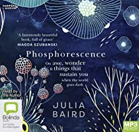 Phosphorescence: On awe, wonder and things that sustain you when the world goes dark [Bolinda]