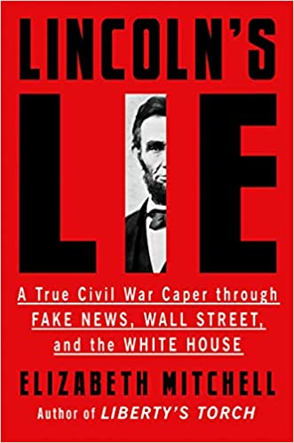 Lincoln's Lie: A True Civil War Caper Through Fake News, Wall Street, and the White House
