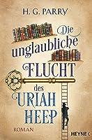 Die unglaubliche Flucht des Uriah Heep: Roman