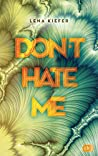 Don't HATE me (Die Don't Love Me-Reihe, #2)