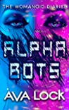 Alpha Bots (The Womanoid Diaries, #1)