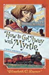 How to Get Away with Myrtle (Myrtle Hardcastle Mysteries, #2)