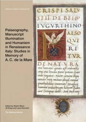 Palaeography, Manuscript Illumination and Humanism in Renaissance Italy: Studies in Memory of A. C. de la Mare