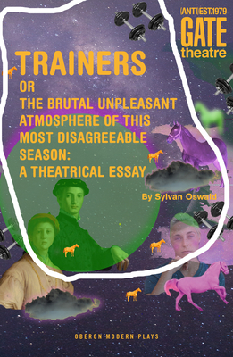 Trainers or the Brutal Unpleasant Atmosphere of This Most Disagreeable Season: A Theatrical Essay