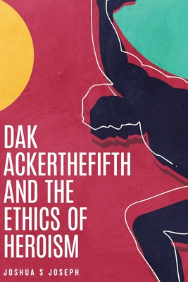 Dak Ackerthefifth and the Ethics of Heroism
