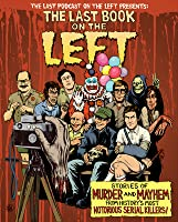 The Last Book on the Left: Stories of Murder and Mayhem from History's Most Notorious Serial Killers!