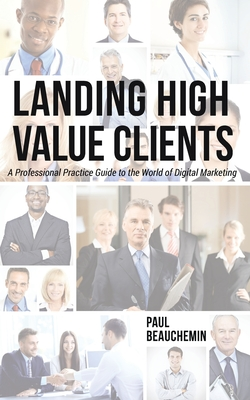 Landing High-Value Clients - Paul Beauchemin