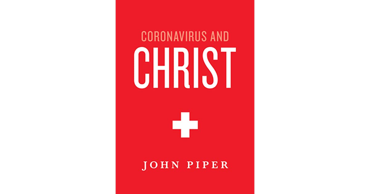 Coronavirus and Christ by John Piper