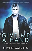 Give Me A Hand (Beyond Desire, #1)
