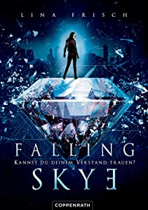Falling Skye - Kannst du deinem Verstand trauen? (Falling Skye, #1)
