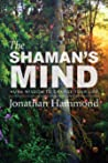 The Shaman's Mind: Huna Wisdom to Change Your Life