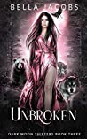 Unbroken: A Reverse Harem Urban Fantasy Romance (Dark Moon Shifters)